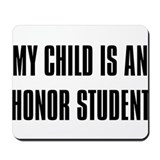 """My Child is a Honor Student"" Mousepad"