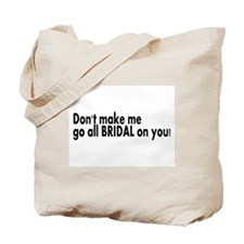 Don't Make Me Go All BRIDAL On You! Tote Bag