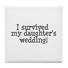 I Survived My Daughter's Wedding! Tile Coaster