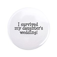 "I Survived My Daughter's Wedding! 3.5"" Button (100"