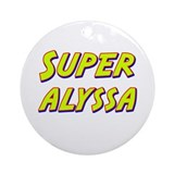 Super alyssa Ornament (Round)