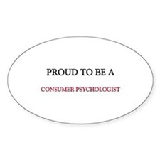 Proud to be a Consumer Psychologist Oval Decal