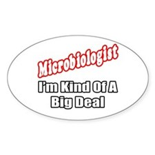 """Microbiologist...Big Deal"" Oval Decal"