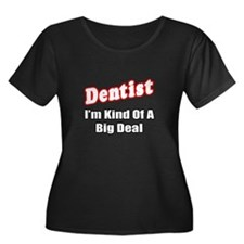 """Dentist...Big Deal"" T"