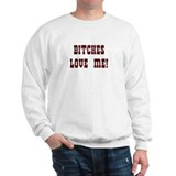 bitches love me Jumper