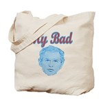 Bush's Bad Tote Bag