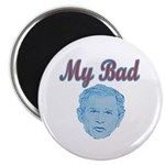 Bush's Bad Magnet