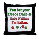 You bet your Bocce Balls I'm Italian Throw Pillow