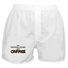 Preschool Need Coffee Boxer Shorts