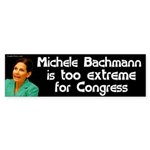Michele Bachmann is too extreme bumper sticker