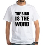 Bird is the Word  Shirt