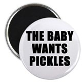 The baby wants pickles Magnet