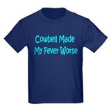Cowbell Made My Fever Worse T