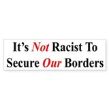 Not Racist To Secure Our Boders - Bumper Bumper Sticker