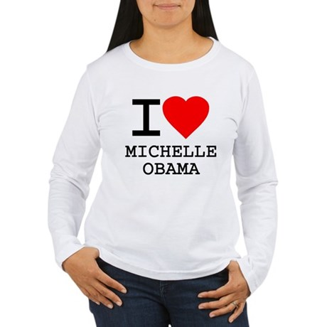 I Love Michelle Obama Womens Long Sleeve T-Shirt