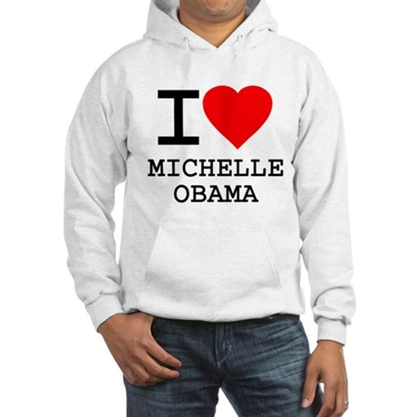 I Love Michelle Obama Hooded Sweatshirt
