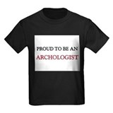 Proud To Be A ARCHOLOGIST T