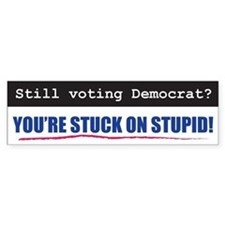 Still voting Democrat? Stuck on Stupid BumpBumper Sticker