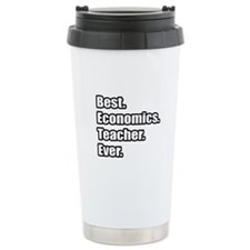 """Best. Economics. Teacher."" Ceramic Travel Mug"