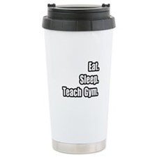 """Eat. Sleep. Teach Gym."" Ceramic Travel Mug"