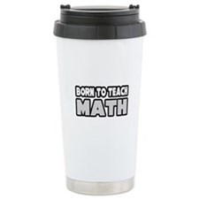 """Born to Teach Math"" Ceramic Travel Mug"