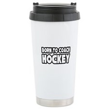 """Born to Coach Hockey"" Ceramic Travel Mug"