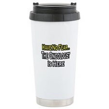 """Have No Fear: Oncologist"" Ceramic Travel Mug"