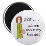 psst ... ask me about my business Magnet