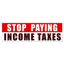 Stop Paying Your Income Tax! Bumper Bumper Sticker