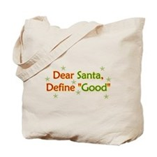 Dear Santa Define Good Tote Bag