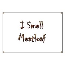 I Smell Meatloaf Banner