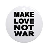 'Make Love Not War' Ornament (Round)