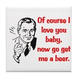 GO GET ME A BEER! Tile Coaster