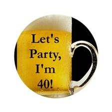 "Let's Party I'm 40! 3.5"" Button"