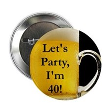 "Let's Party I'm 40! 2.25"" Button"