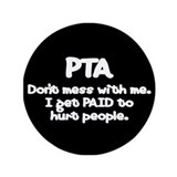 "Don't Mess With PTAs 2 3.5"" Button"