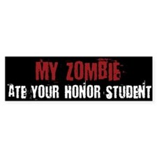 My Zombie Ate your Honor Student - Bumper Car Sticker