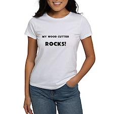 MY Wood Cutter ROCKS! Women's T-Shirt