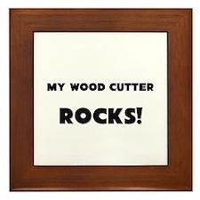 MY Wood Cutter ROCKS! Framed Tile