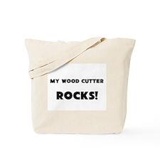 MY Wood Cutter ROCKS! Tote Bag