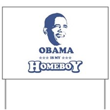 BARACK OBAMA IS MY HOMEBOY Yard Sign
