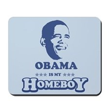 BARACK OBAMA IS MY HOMEBOY Mousepad