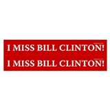 I miss Bill Clinton Double Bumper Bumper Sticker