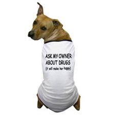 """""""Ask My Owner About Drugs"""" Dog T-Shirt"""