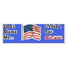 Don't Blame Me, I Voted For McCain Bumper Bumper Sticker