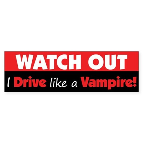 I Drive Like A Vampire Bumper Sticker