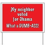 Dumb-ass neighbor Yard Sign