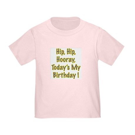 Today's My Birthday Toddler T-Shirt