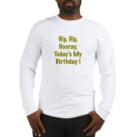 Today's My Birthday Long Sleeve T-Shirt