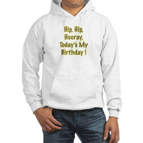 Today's My Birthday Hooded Sweatshirt